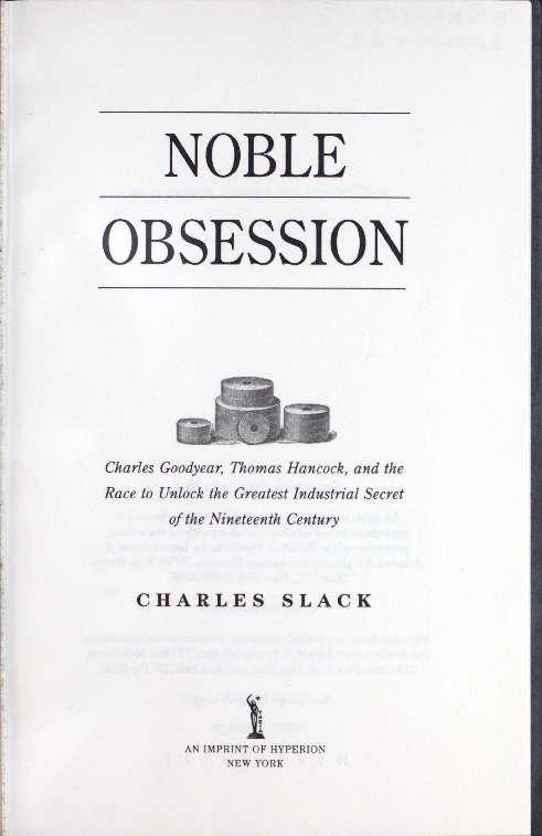 Noble obsession: Charles Goodyear, Thomas Hancock, and the race to unlock the greatest industrial secret of the nineteenth century.