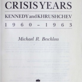 The crisis years : Kennedy and Khrushchev, 1960-1963
