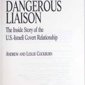 Dangerous liaison : the inside story of the U.S.-Israeli covert relationship