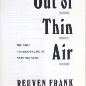Out of thin air : the brief wonderful life of network news
