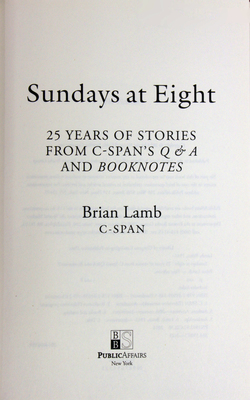 Sundays at eight: 25 years of stories from C-Span's Q&A and Booknotes.
